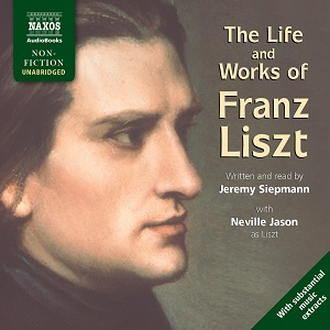 The Life and Works of Liszt by Jeremy Siepmann