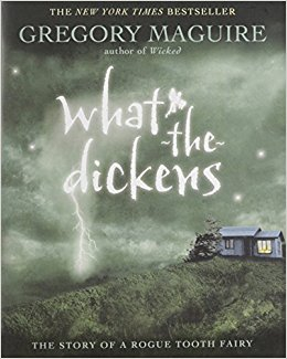 What the Dickens by Gregory Maguire