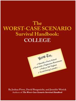 The Worst-Case Scenario Survival Handbook: College by Joshua Piven, David Borgenicht, and Jennifer Worick
